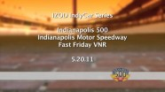 2011 Indianapolis 500 - Fast Friday