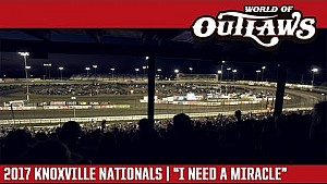 "2017 Knoxville Nationals | ""I Need a Miracle"""